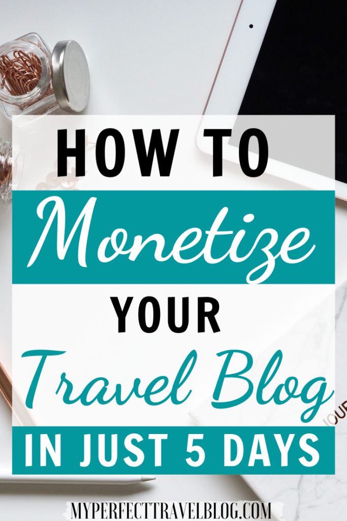 How to Monetize your Travel Blog in just 5 days